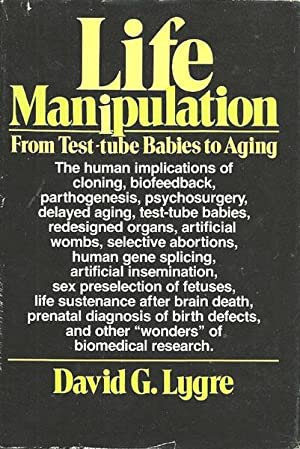 Life Manipulation: From Test-tube Babies to Aging