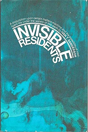 Invisible Residents: a Disquisition Upon Certain Matters: Sanderson, Ivan T.