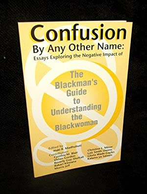 Confusion By Any Other Name: Essays Exploring the Negative Impact of The Blackman's Guide to Unde...