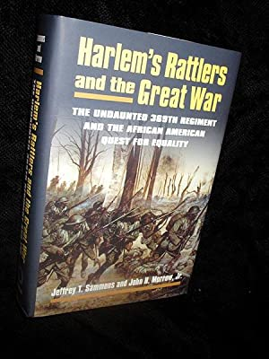 Harlem's Rattler's and the Great War: The Undaunted 369th Regiment and the African American Quest...