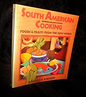 South American Cooking: Food and Feasts from the New World
