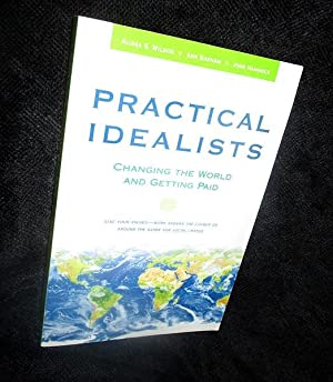 Practical Idealists: Changing the World and Getting: Wilson, Alissa S.