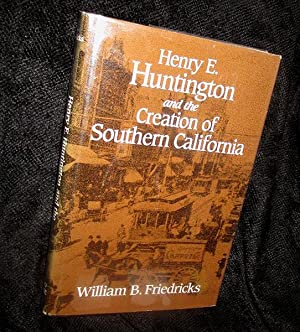 Henry Huntington and the Creation of Southern California