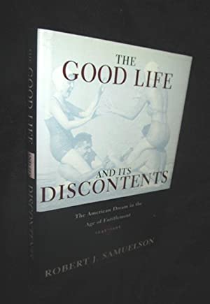 The Good Life and Its Discontents: The American Dream in the Age of Entitlement, 1945 - 1995