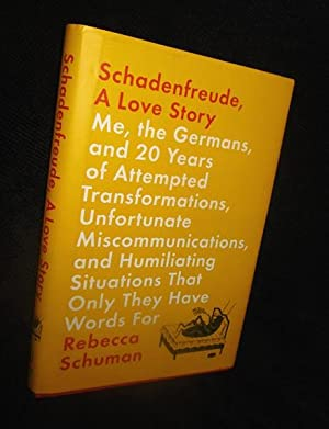Schadenfreude, A Love Story: Me, the Germans, and 20 Years of Attempted Transformations, Unfortun...