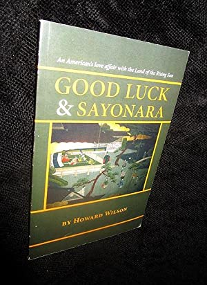Good Luck & Sayonara: An American's Love Affair with the Land of the Rising Sun