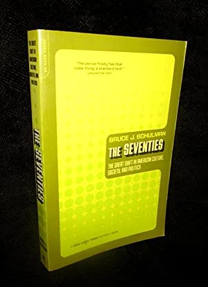 The Seventies: The Great Shift in American Culture, Society, and Politics