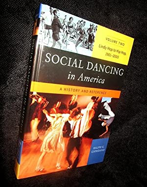 Social Dancing in America, a History and Reference: Volume Two, Lindy Hop to Hip Hop, 1901 - 2000