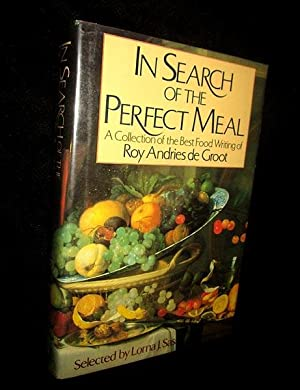 In Search of the Perfect Meal: A Collection of the Best Food Writing of Roy Andries de Groot