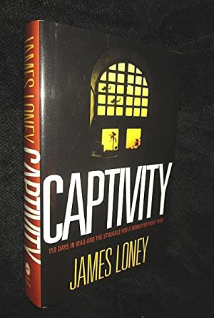 Captivity: 118 Days in Iraq and the Struggle for a World Without a War