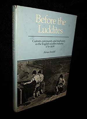 Before the Luddites: Custom, Community and Machinery in the English Woolen Industry 1776 - 1809