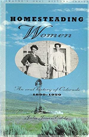 Homesteading Women: An Oral History of Colorado, 1890 - 1950