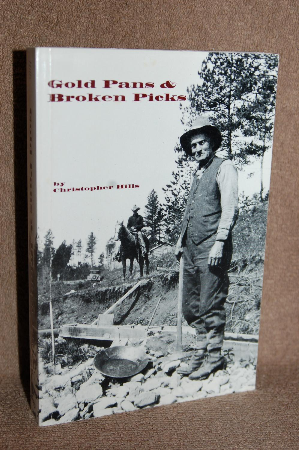Gold Pans and Broken Picks; The History of the Tinton Mining Region: Christopher Hills (AUTHOR ...