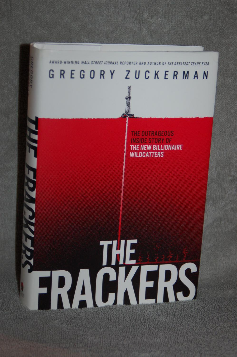 The Frackers The Outrageous Inside Story of the New Billionaire Wildcatters