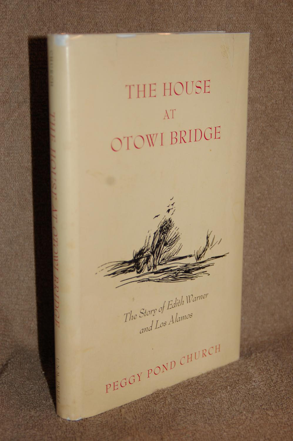 The House at Otowi Bridge; The Story of Edith Warner and Los Alamos: Peggy Pond Church