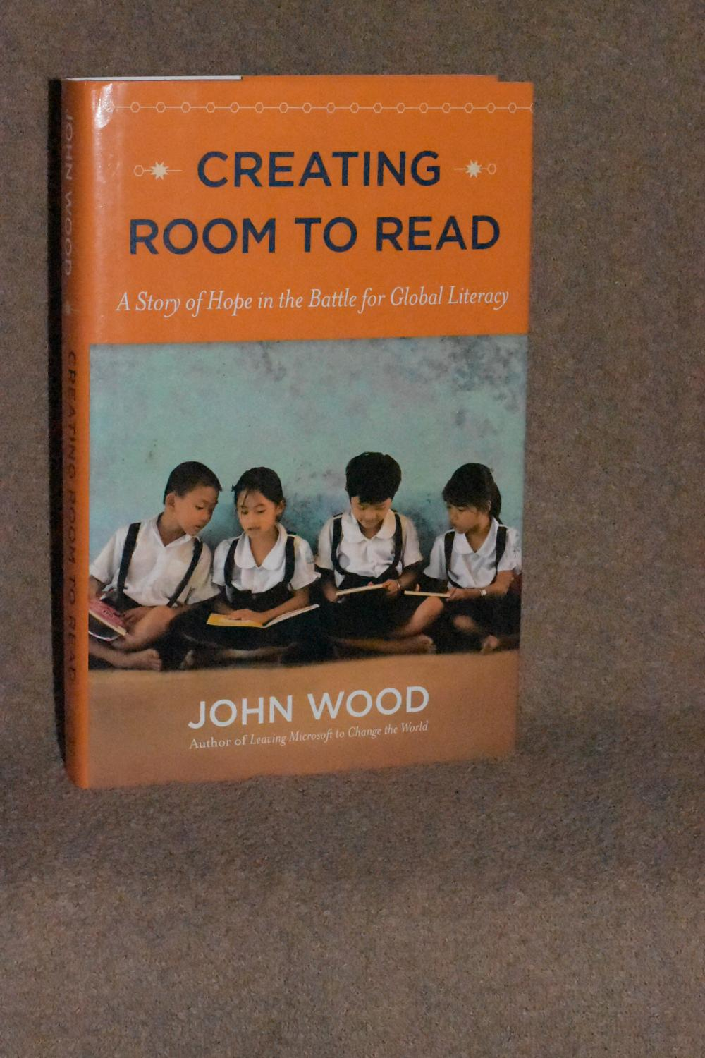 Creating Room to Read; A Story of Hope in the Battle for Global Literacy:  ...