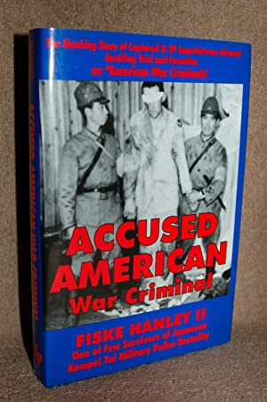 Accused American War Criminal: Fiske Hanley II (AUTHOR SIGNED)