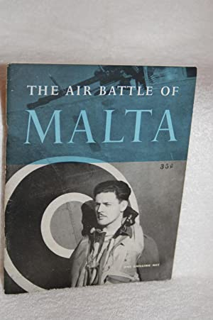 The Air Battle of Malta; The Official Account of the R. A. F. in Malta, June 1940 to November 1942:...