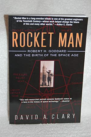 Rocket Man: Robert H. Goddard and the Birth of the Space Age: David A. Clary