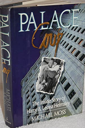 Palace Coup: The Inside Story of Harry and Leona Helmsley: Michael Moss