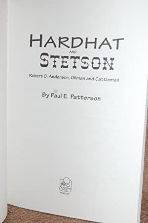 Hardhat and Stetson; Robert O. Anderson Oilman and Cattleman: Paul E. Patterson