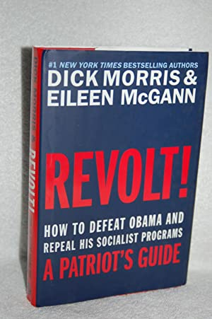 Revolt; How to Defeat Obama and Repeal: Dick Morris and