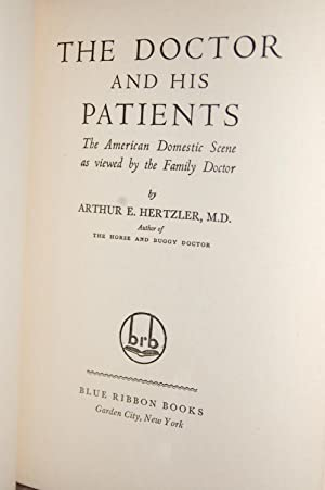 The Doctor and His Patients; The American Domestic Scene as Viewed by the Family Doctor: Arthur E. ...