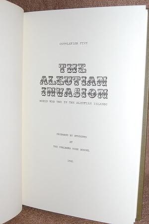 The Aleutian Invasion; World War Two in the Aleutian Islands: Students at Unalaska High School