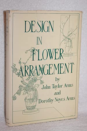 Design in Flower Arrangement: John Taylor Arms and Dorothy Noyes Arms
