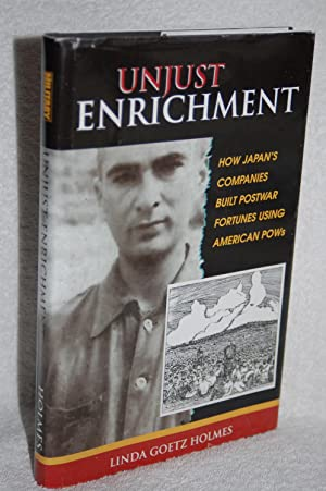 Unjust Enrichment; How Japan's Companies Built Postwar Fortunes Using American POW's.