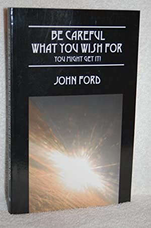 Be Careful What You Wish For; You Might Get It!: John Ford