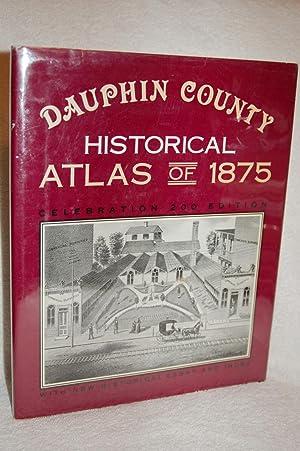 Dauphin County Historical Atlas of 1875; Celebration 200 Edition: Michael Barton Ed.