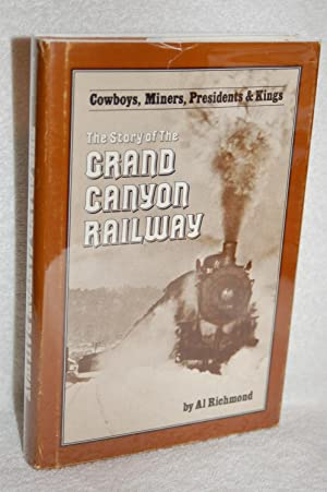 The Story of the Grand Canyon Railway; Cowboys, Miners, Presidents & Kings
