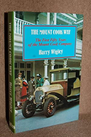 The Mount Cook Way; The First Fifty Years of the Mount Cook Company: Harry Wigley