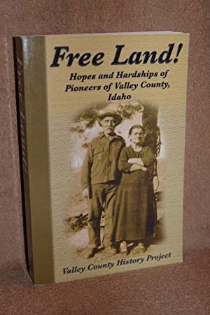 Free Land! Hopes and Hardships of Pioneers of Valley Country, Idaho
