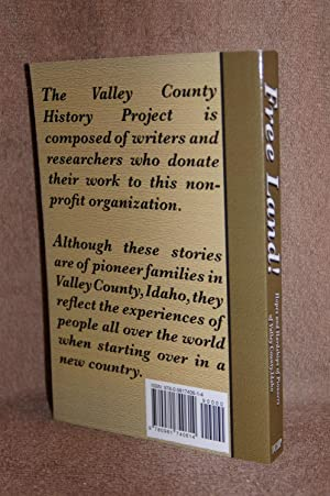 Free Land! Hopes and Hardships of Pioneers of Valley Country, Idaho: Valley County History Project