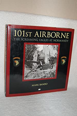 101st Airborne; The Screaming Eagles at Normandy: Mark Bando