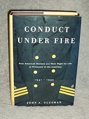 Conduct Under Fire; Four American Doctors and Their Fight for Life as Prisoners of the Japanese 1...