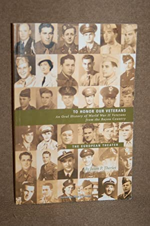 To Honor Our Veterans: An Oral History of World War II Veterans from the Bayou Country, Volume III:...