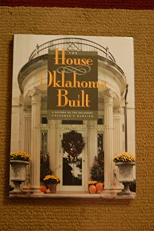 The House Oklahoma Built; A History of the Oklahoma Governor's Mansion