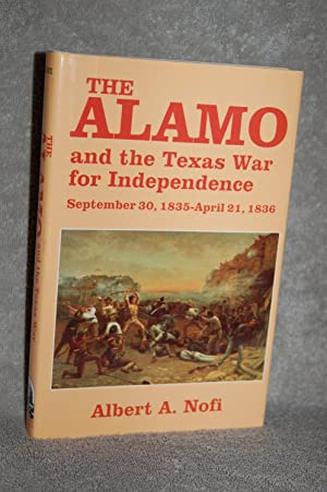 The Alamo and the Texas War for Independence September 30, 1835-April 21, 1836