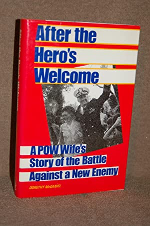 After the Hero's Welcome; A POW Wife's Story of the Battle Against a New Enemy