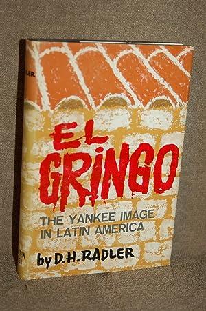 El Gringo; The Yankee Image in Latin America: D. H. Radler
