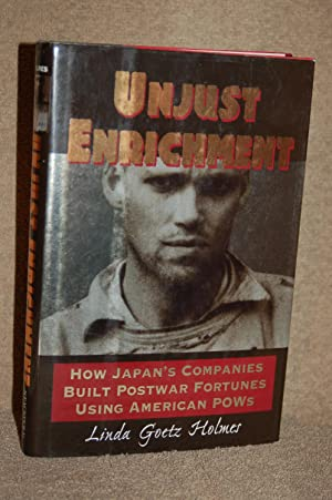 Unjust Enrichment; How Japan's Companies Built Postwar Fortunes Using American POWs