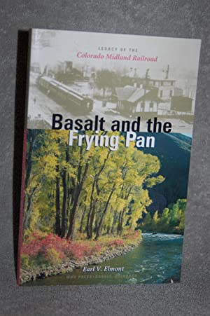 Basalt and the Frying Pan; Legacy of the Colorado Midland Railroad
