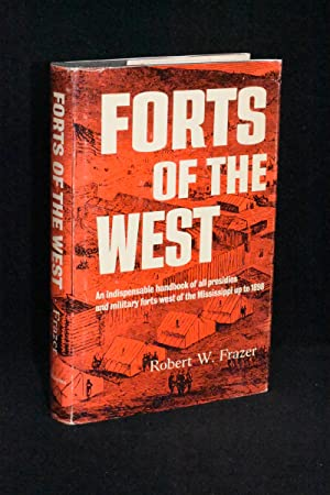 Forts of the West; An Indispensable Handbook of all Presidios and Military Forts West of the ...