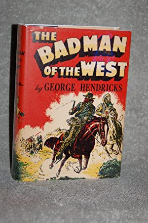 The Badman of the West: George Hendricks