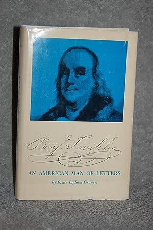 Benjamin Franklin; An American Man of Letters: Bruce Ingram Granger