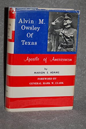 Alvin M. Owsley Of Texas; Apostle of Americanism: Marion S. Adams