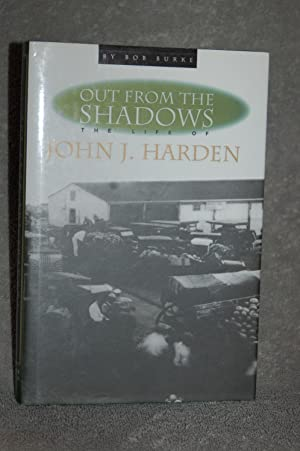 Out From the Shadows; The Life of John J. Harden: Bob Burke